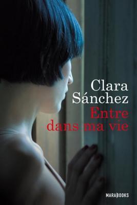 Entre Dans Ma Vie  by  Clara Sánchez