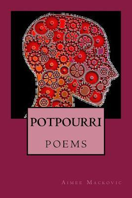Potpourri  by  Aimee Mackovic