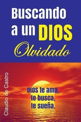 Buscando Al Dios Olvidado: No Esperes Una Tragedia Para Encontrarlo  by  Claudio De Castro S