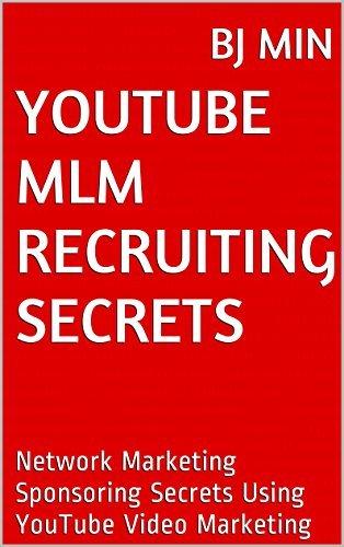 YouTube MLM Recruiting Secrets: Network Marketing Sponsoring Secrets Using YouTube Video Marketing BJ Min