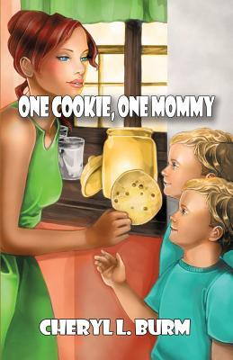 One Cookie, One Mommy  by  Cheryl L Burm