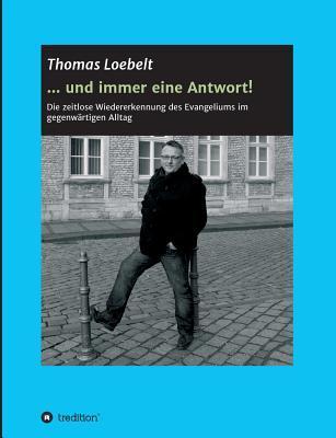 ... Und Immer Eine Antwort!  by  Thomas Loebelt