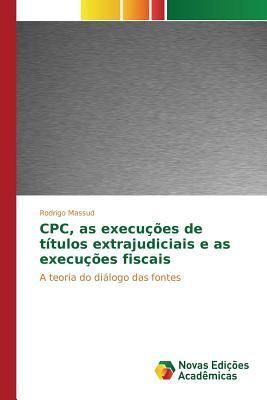 Cpc, as Execucoes de Titulos Extrajudiciais E as Execucoes Fiscais  by  Massud Rodrigo