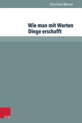Wie Man Mit Worten Dinge Erschafft: Die Sprachliche Konstruktion Fiktiver Gegenstande  by  Christiane Werner