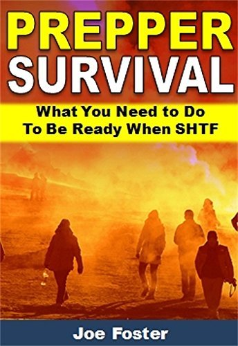 Prepper Survival: What You Need to Do To Be Ready When SHTF Joe Foster