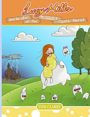Lucy Mills: And the Case of the Missing Tooth Fairy  by  Tom Clarke