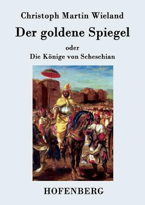 Der Goldene Spiegel  by  Christoph Martin Wieland