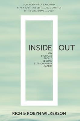 Inside Out: How Everyday People Become Extraordinary Leaders  by  Rich Wilkerson