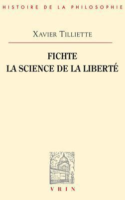 Fichte: La Science de La Liberte  by  Xavier Tilliette