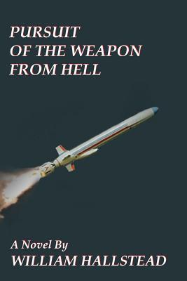 Pursuit of the Weapon from Hell William Hallstead
