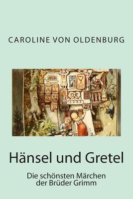Hansel Und Gretel: Die Schonsten Marchen Der Bruder Grimm Wilhelm Grimm