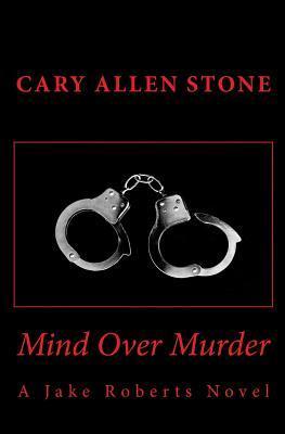 Mind Over Murder: A Jake Roberts Novel Cary Allen Stone