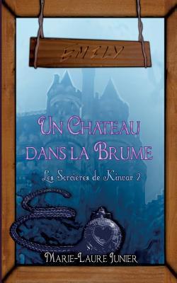 Un château dans la brume: Les sorcières de Kinvar 2  by  Marie-Laure Junier