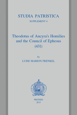 Theodotus of Ancyras Homilies and the Council of Ephesus (431)  by  LM Frenkel