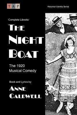 The Night Boat: The 1920 Musical Comedy: Complete Libretto Anne Caldwell