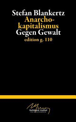 Anarchokapitalismus: Gegen Gewalt  by  Stefan Blankertz