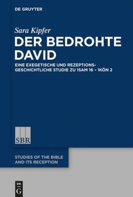 Der Bedrohte David: Eine Exegetische Und Rezeptionsgeschichtliche Studie Zu 1sam 16 - 1kon 2 Sara Kipfer