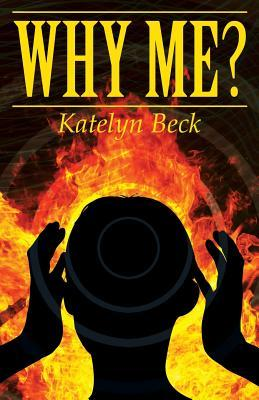 Why Me?:  by  Katelyn Beck