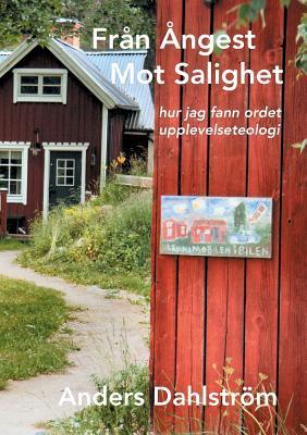Från Ångest Mot Salighet: hur jag fann ordet upplevelseteologi  by  Anders Dahlström