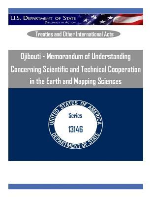 Djibouti - Memorandum of Understanding Concerning Scientific and Technical Cooperation in the Earth and Mapping Sciences U.S. Department of State