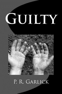 Guilty  by  P R Garlick