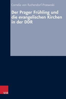 Der Prager Fruhling Und Die Evangelischen Kirchen in Der Ddr  by  Cornelia Von Ruthendorf-Przewoski