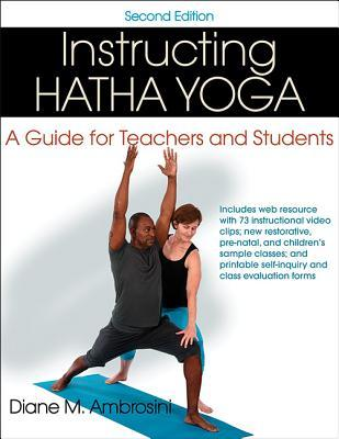 Instructing Hatha Yoga 2nd Edition with Web Resource: A Guide for Teachers and Students  by  Diane M Ambrosini