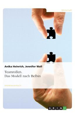 Teamrollen. Das Modell Nach Belbin  by  Anika Heinrich