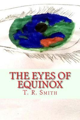The Eyes of Equinox  by  T R Smith
