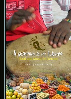 A Symphony of Flavors: Food and Music in Concert  by  Edmundo Murray