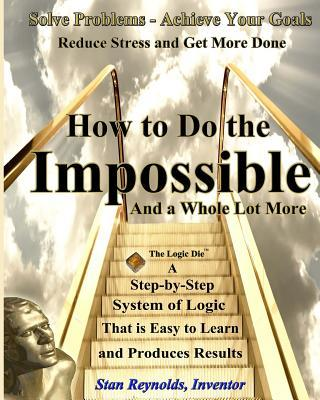 How to Do the Impossible: And a Whole Lot More  by  Stan Reynolds