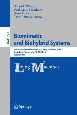 Biomimetic and Biohybrid Systems: 4th International Conference, Living Machines 2015, Barcelona, Spain, July 28 - 31, 2015, Proceedings Stuart P. Wilson