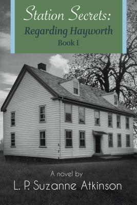 Station Secrets: Regarding Hayworth - Book 1 L P Suzanne Atkinson