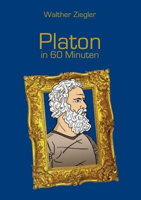 Platon in 60 Minuten Walther Ziegler