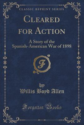 Cleared for Action: A Story of the Spanish-American War of 1898  by  Willis Boyd Allen