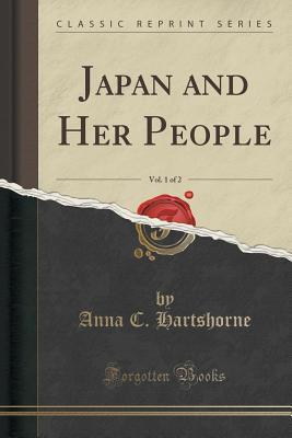 Japan and Her People, Vol. 1 of 2  by  Anna C Hartshorne