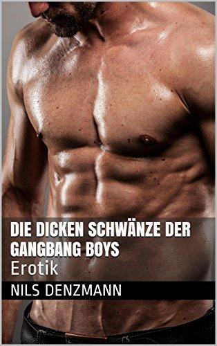 Die dicken Schwänze der Gangbang Boys: Erotik Nils Denzmann