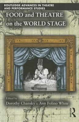 Food and Theatre on the World Stage  by  Dorothy Chansky