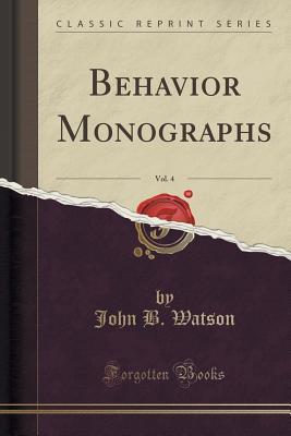 Behavior Monographs, Vol. 4 John B Watson
