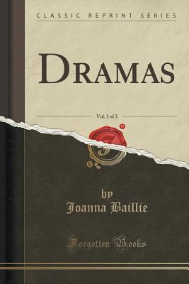 Dramas, Vol. 1 of 3 Joanna Baillie