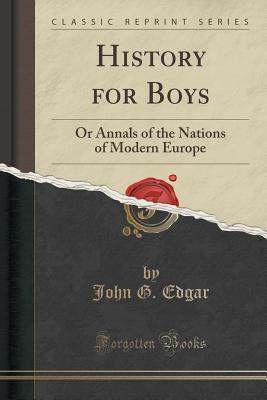 History for Boys: Or Annals of the Nations of Modern Europe  by  John G Edgar