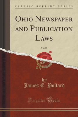 Ohio Newspaper and Publication Laws, Vol. 16  by  James E Pollard