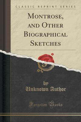 Montrose, and Other Biographical Sketches Forgotten Books