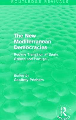 The New Mediterranean Democracies: Regime Transition in Spain, Greece and Portugal Geoffrey Pridham