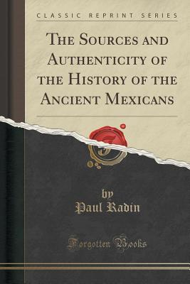 The Sources and Authenticity of the History of the Ancient Mexicans  by  Paul Radin