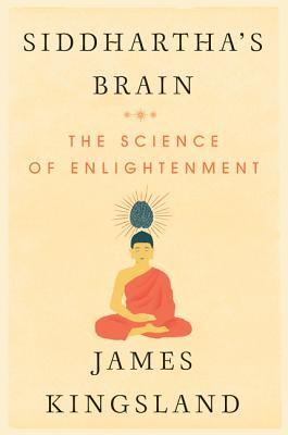 Siddharthas Brain: The Science of Enlightenment  by  James Kingsland