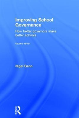 Improving School Governance: How Better Governors Make Better Schools Mr Nigel Gann
