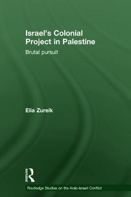 Israels Colonial Project: Brutal Pursuit, Surveillance and Coercion in Palestine  by  Elia Zureik
