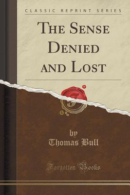 The Sense Denied and Lost  by  Thomas Bull