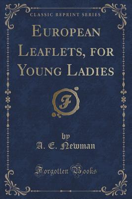 European Leaflets, for Young Ladies  by  A.E. Newman